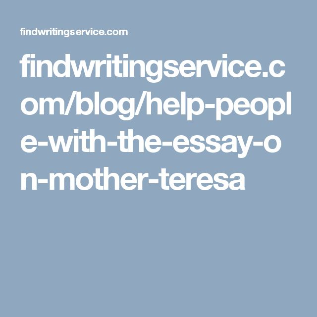 findwritingservice.com/blog/help-people-with-the-essay-on-mother-teresa