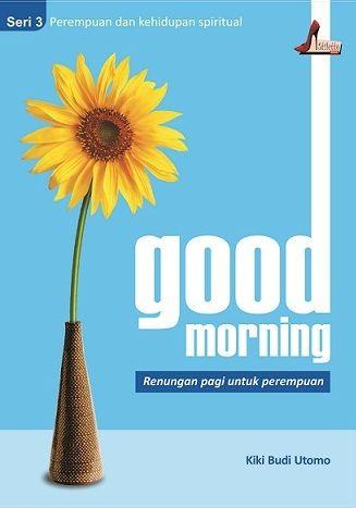 Good Morning Seri 3 - Perempuan & Kehidupan Spiritual ~ Kiki Budi Utomo  Buku ini didedikasikan kepada perempuan-perempuan hebat yang selalu bersemangat dan berpikiran positif dalam menjalani kehidupan. Berisi tentang hal-hal yang memotivasi serta menginspirasi perempuan agar bisa menjadikan hari yang dilaluinya menjadi lebih indah dan bahagia.  More at >> http://stilettobook.com/index.php?page=buku&id=27