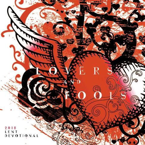 Lovers and Fools - 2018 Lent Devotional (The Stillspeaking Writers' Group)