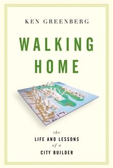 Walking home : the life and lessons of a city builder / Ken Greenberg.