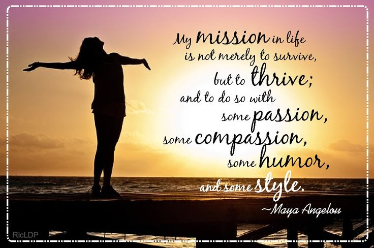 My mission in life is not merely to survive, but to thrive ...