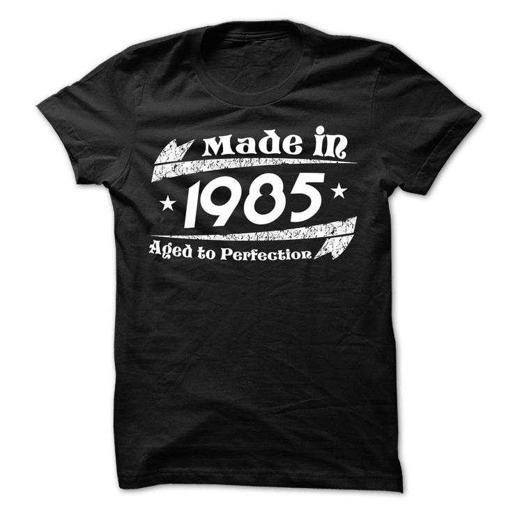 MADE IN 1985 AGED ① TO PERFECTION 3MADE IN 1985 AGED TO PERFECTION 3birthyears, born in, age, lifestyle,country, vintage, aged to perfection