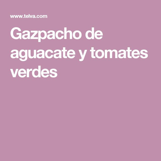 Gazpacho de aguacate y tomates verdes
