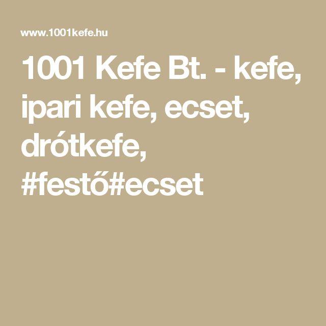 1001 Kefe Bt. - kefe, ipari kefe, ecset, drótkefe, #festő#ecset