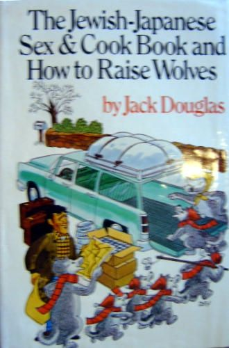 The Jewish-Japanese Sex & Cook Book and How to Raise Wolves: Jack Douglas: 9780399110436: Amazon.com: Books