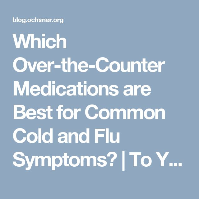 Which Over-the-Counter Medications are Best for Common Cold and Flu Symptoms? | To Your Health | Ochsner