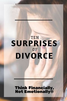 Women - Avoid Financial Mistakes Before, During, And After Divorce - Think Financially, Not Emotionally®️️  http://thinkfinancially.com/2015/08/10-surprises-of-divorce/ divorce advice for women