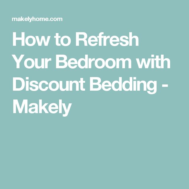 How to Refresh Your Bedroom with Discount Bedding - Makely