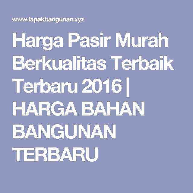 Harga Pasir Murah Berkualitas Terbaik Terbaru 2016 | HARGA BAHAN BANGUNAN TERBARU