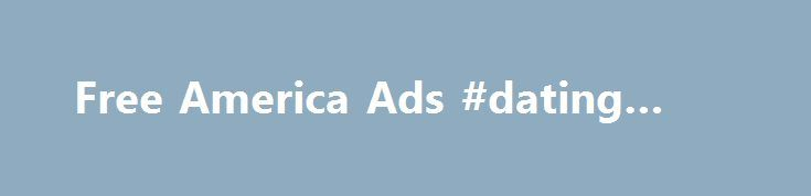 Free America Ads #dating #rules http://dating.remmont.com/free-america-ads-dating-rules/  #dating ads # Online Classifieds – Post Free Ads Argentina Australia Austria Bangladesh Belgium Brazil Bulgaria Canada Caribbean Chile China Colombia Costa Rica Croatia Cyprus Czech Repub Denmark Egypt Finland France Germany Great Britain Greece Hungary India Indonesia Ireland Israel … Continue reading →
