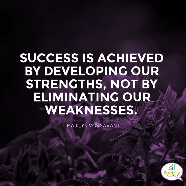 Success is achieved by developing our strengths, not by eliminating our weaknesses. ~ Marilyn vos Savant #success #quote