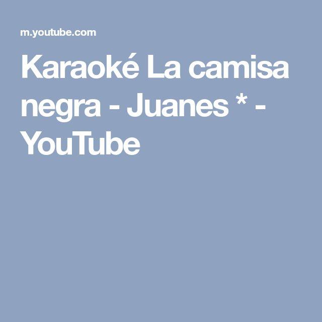 Karaoké La camisa negra - Juanes * - YouTube