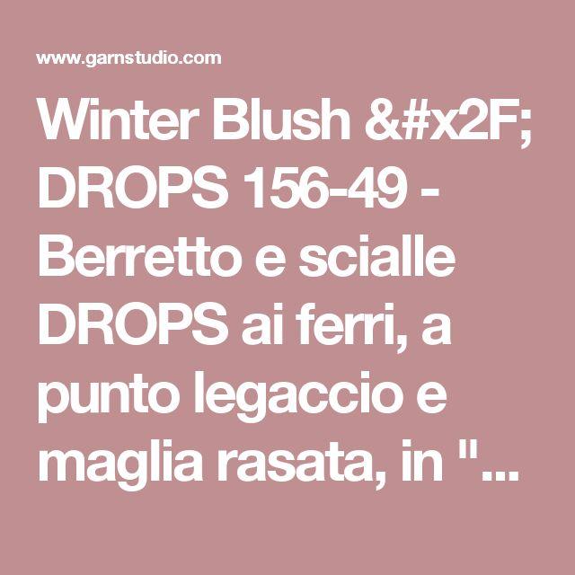 """Winter Blush / DROPS 156-49 - Berretto e scialle DROPS ai ferri, a punto legaccio e maglia rasata, in """"Eskimo"""". - Modello gratuito di DROPS Design"""