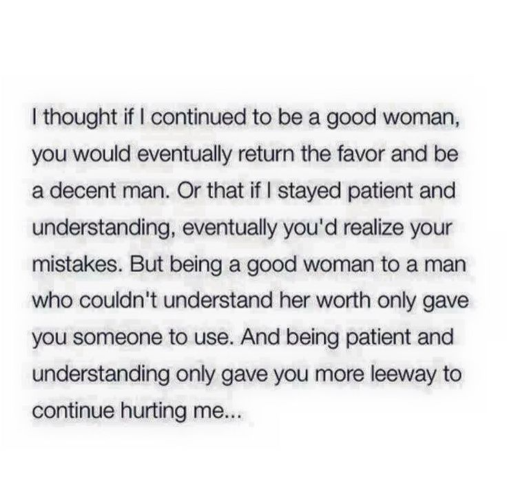 No matter how good of a woman you are, you'll never be good enough to a man that isn't ready!