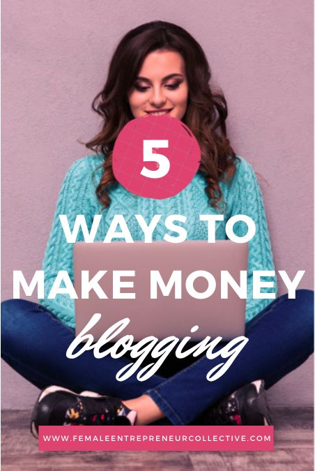 5 Ways to Make Money Blogging https://femaleentrepreneurcollective.com/5-ways-to-make-money-blogging/?utm_campaign=coschedule&utm_source=pinterest&utm_medium=Female%20Entrepreneur%20Collective&utm_content=5%20Ways%20to%20Make%20Money%20Blogging