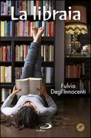 La libraia / Fulvia Degl'Innocenti  http://opac.provincia.como.it/WebOPAC/TitleView/BibInfo.asp?BibCodes=164920895