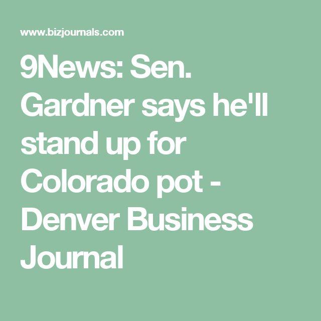 9News: Sen. Gardner says he'll stand up for Colorado pot - Denver Business Journal