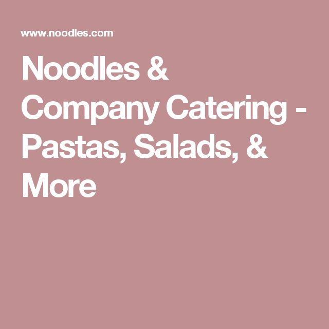 Noodles & Company Catering - Pastas, Salads, & More