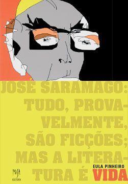 """""""José Saramago: tudo, provavelmente são ficções; mas a literatura é vida"""" de Eula Carvalho Pinheiro - Editora Musa"""