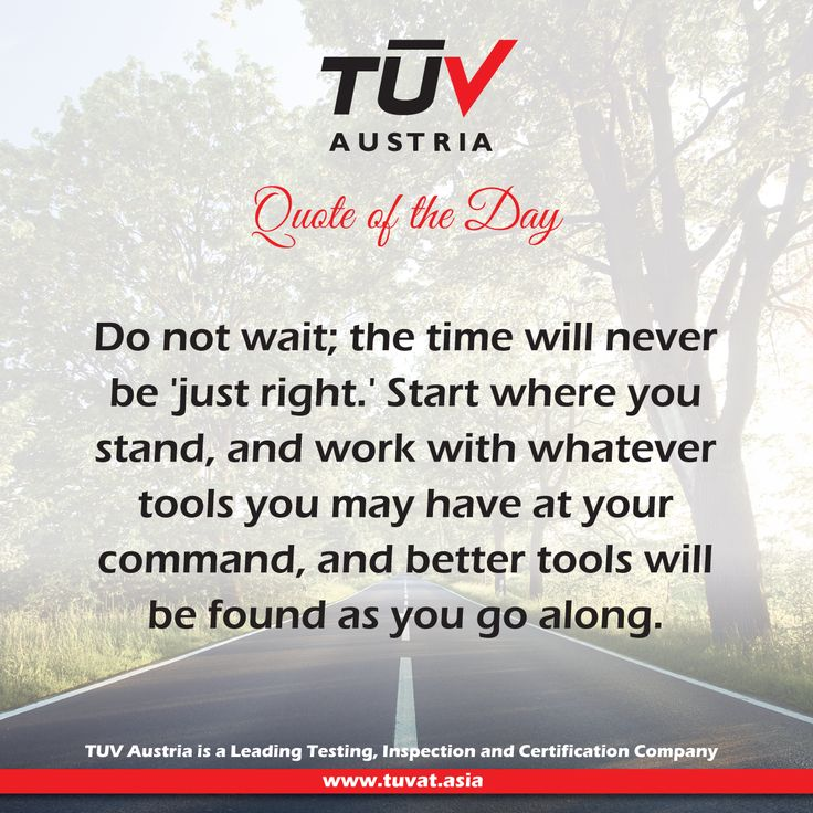 "Quote of the Day: ""Do not wait; the time will never be  'just right.' Start where you stand, and work with whatever tools you may have at your command, and better tools will be found as you go along."" www.tuvat.asia #quoteoftheday #tuv"