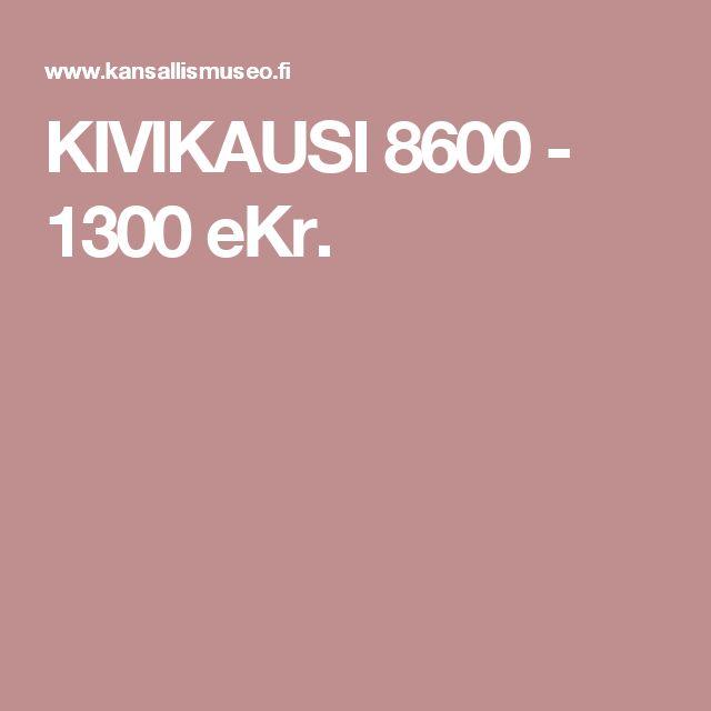 KIVIKAUSI 8600 - 1300 eKr.