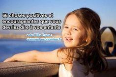 Les enfants ont absolument besoin d'être poussé pour qu'ils puissent tirer le meilleur d'eux-mêmes. Pour cela, de simples mots d'encouragements peuvent avoir un effet incroyable et durable sur vos enfants.  Découvrez l'astuce ici : http://www.comment-economiser.fr/66-choses-positives-que-vous-devriez-dire-a-vos-enfants.html?utm_content=buffer7ef2a&utm_medium=social&utm_source=pinterest.com&utm_campaign=buffer