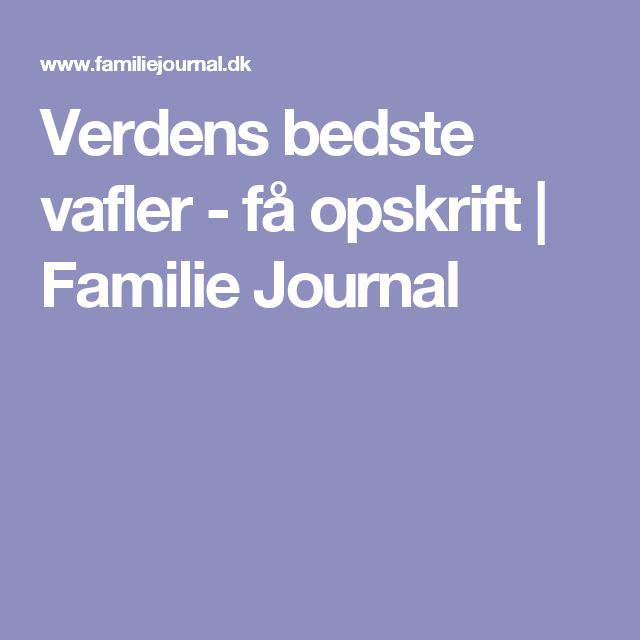 Verdens bedste vafler - få opskrift | Familie Journal