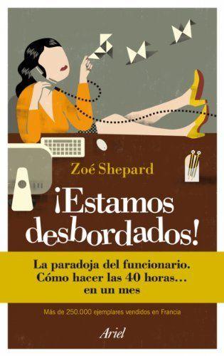 ¡Estamos desbordados!: La paradoja del funcionario. Cómo hacer las 40 horas... en un mes (Ariel) de Zoé Shepard. Máis información no catálogo:http://kmelot.biblioteca.udc.es/record=b1475534~S1*gag