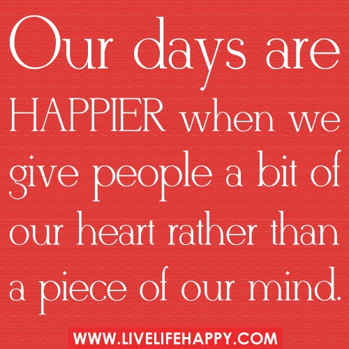 Our Happy Life Quotes: Our Days Are Happier When We Give People A Bit Of Our