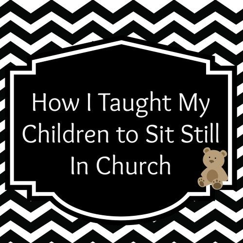 How I taught my kids to sit still in church