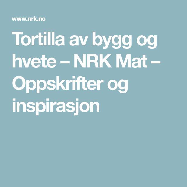 Tortilla av bygg og hvete – NRK Mat – Oppskrifter og inspirasjon