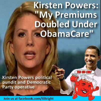 Uggghhhh! Democrat Pundit's Rates Double Under Obamacare! <<->> For a Democrat, I don't mind Kirsten Powers, she's one of the few that won' blindly drink the Obama Kool-Aid. That said I still laughed when I heard her say her premiums DOUBLED under the 'Affordable' Care Law. See Kirsten => http://gsnvip.com/kirsten-powers