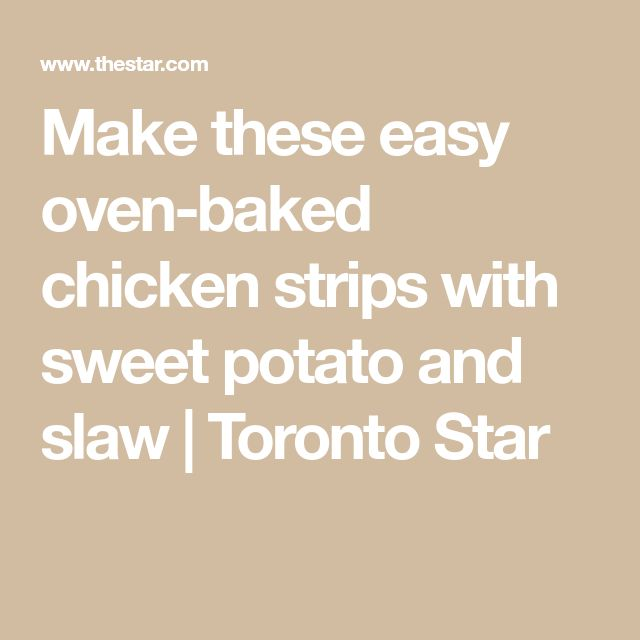 Make these easy oven-baked chicken strips with sweet potato and slaw | Toronto Star