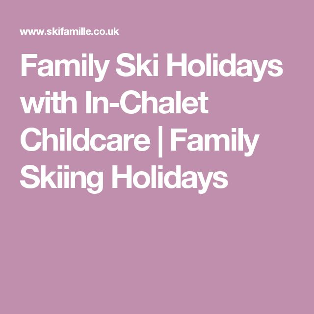 Family Ski Holidays with In-Chalet Childcare | Family Skiing Holidays