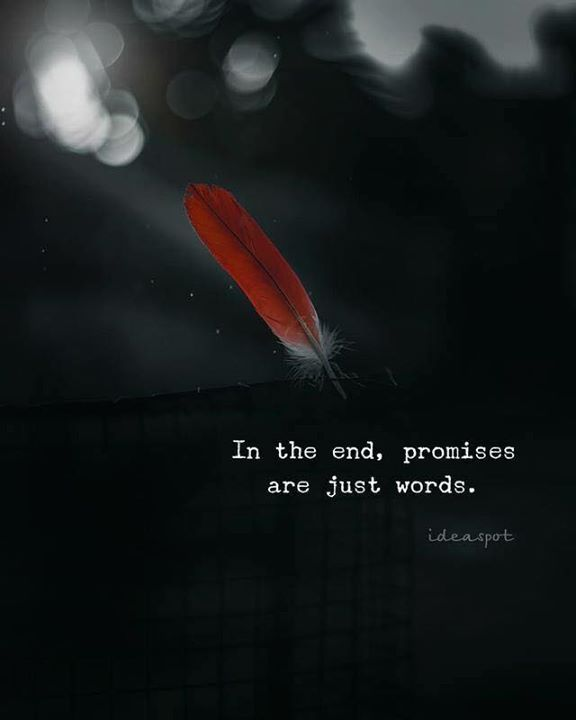 In The End Promises Are Just Words Quotes Quotes Words Life