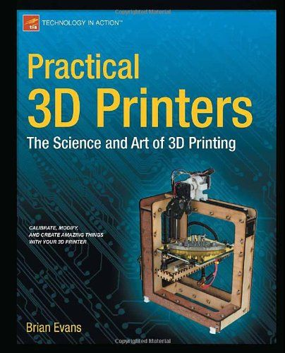 Practical 3D Printers: The Science and Art of 3D Printing #3dPrintingBooks
