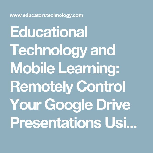 Educational Technology and Mobile Learning: Remotely Control Your Google Drive Presentations Using Your Smartphone