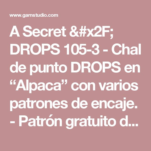 """A Secret / DROPS 105-3 - Chal de punto DROPS en """"Alpaca"""" con varios patrones de encaje.   - Patrón gratuito de DROPS Design"""