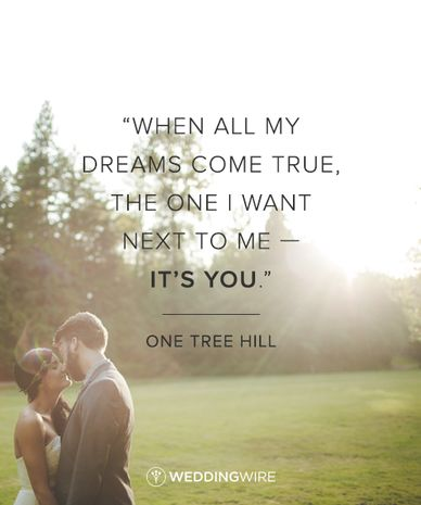 "10 Romantic TV Show Love Quotes: ""When all my dreams come true - the one I want is next to me - it's you"" One Tree Hill TV show love quote"