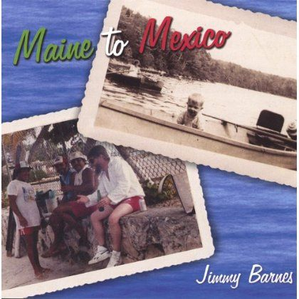 Jimmy Barnes - Maine To Mexico