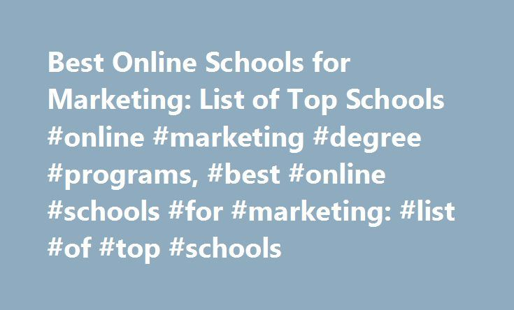 Best Online Schools for Marketing: List of Top Schools #online #marketing #degree #programs, #best #online #schools #for #marketing: #list #of #top #schools http://namibia.nef2.com/best-online-schools-for-marketing-list-of-top-schools-online-marketing-degree-programs-best-online-schools-for-marketing-list-of-top-schools/  # Best Online Schools for Marketing: List of Top Schools Some colleges offer undergraduate marketing classes through distance learning; however, most online degrees are at…