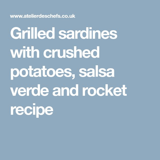 Grilled sardines with crushed potatoes, salsa verde and rocket recipe