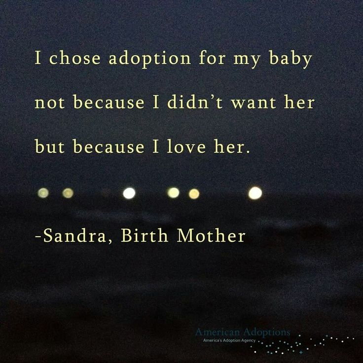 I chose adoption for my baby not because I didn't want her but because I love her.- Quote from a pro-life birth mother