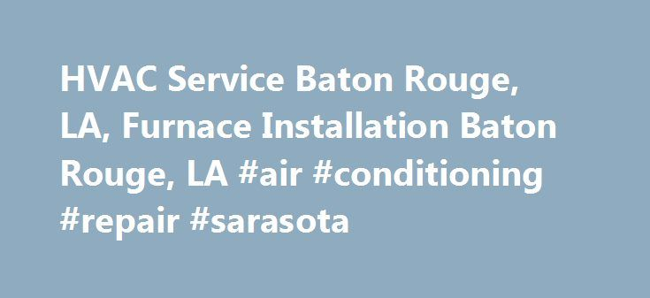 HVAC Service Baton Rouge, LA, Furnace Installation Baton Rouge, LA #air #conditioning #repair #sarasota http://rwanda.nef2.com/hvac-service-baton-rouge-la-furnace-installation-baton-rouge-la-air-conditioning-repair-sarasota/  # Buddy s Air Conditioning Heating is the right choice for all of your heating, cooling, and air quality requirements in East Baton Rouge Parish, West Baton Rouge Parish, Livingston Parish, Ascension Parish, Pointe Coupee Parish, and Iberville Parish. We make sure of…
