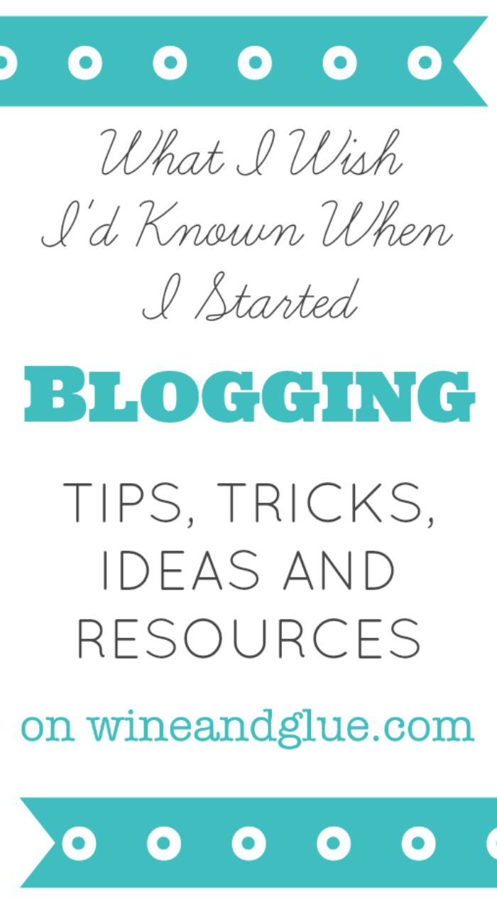 Blogging Tips | www.wineandglue.com | Tips, Tricks, Ideas, and Resources