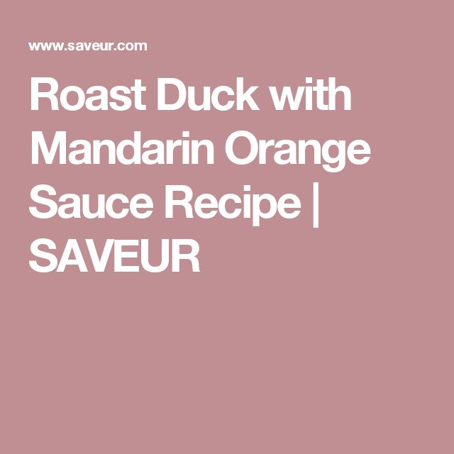 Roast Duck with Mandarin Orange Sauce Recipe | SAVEUR