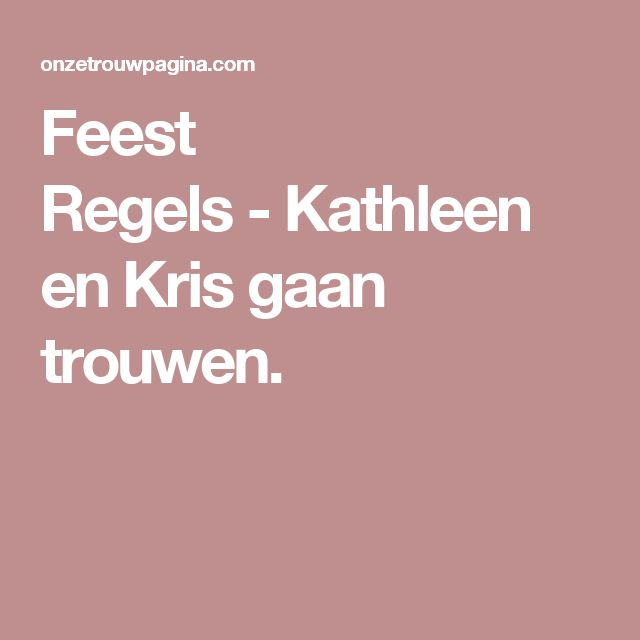 Feest Regels-Kathleen en Kris gaan trouwen.