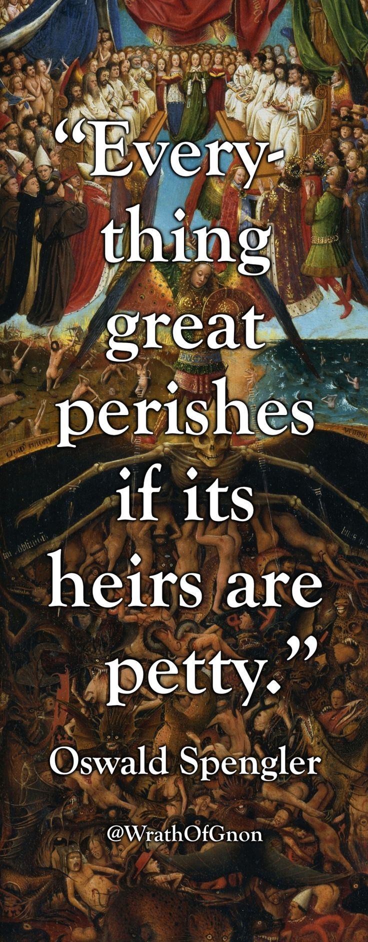 """""""Everything great perishes if its heirs are petty."""" — Oswald Spengler"""