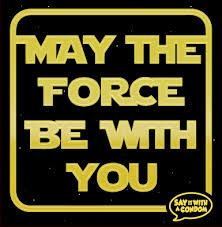 "Image result for ""may the force be with you"""