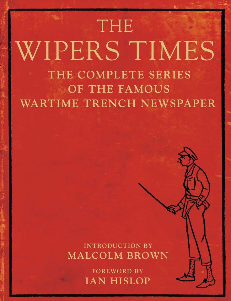 The Wipers Times, introduction by Malcolm Brown and foreword by Ian Hislop. The complete series of the famous wartime trench newspaper.